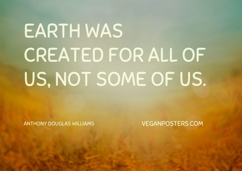 Earth was created for all of us, not some of us.