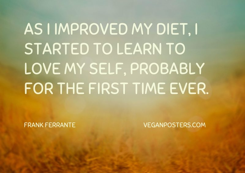 As I improved my diet, I started to learn to love my self, probably for the first time ever.
