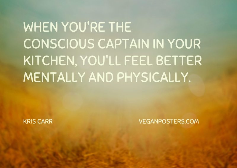 When you're the conscious captain in your kitchen, you'll feel better mentally and physically.