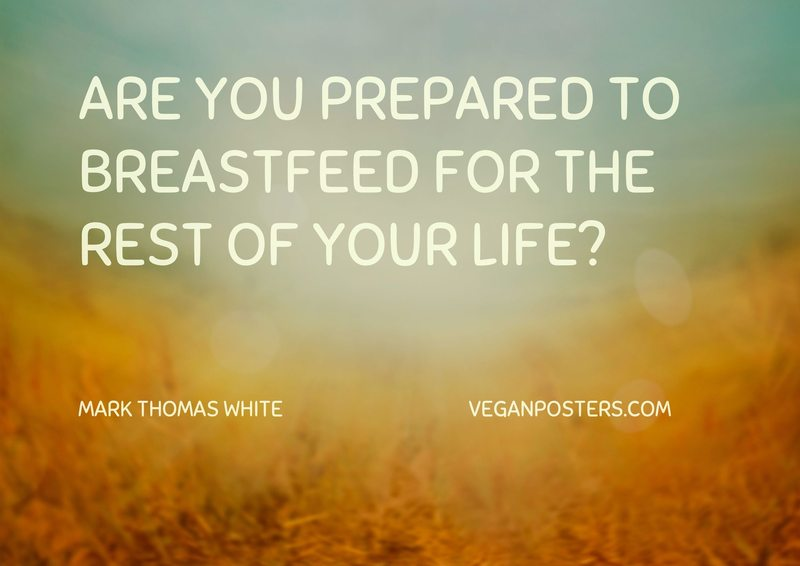 Are you prepared to breastfeed for the rest of your life?