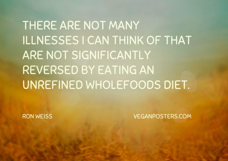There are not many illnesses I can think of that are not significantly reversed by eating an unrefined wholefoods diet.