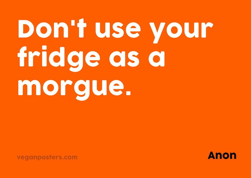 Don't use your fridge as a morgue.