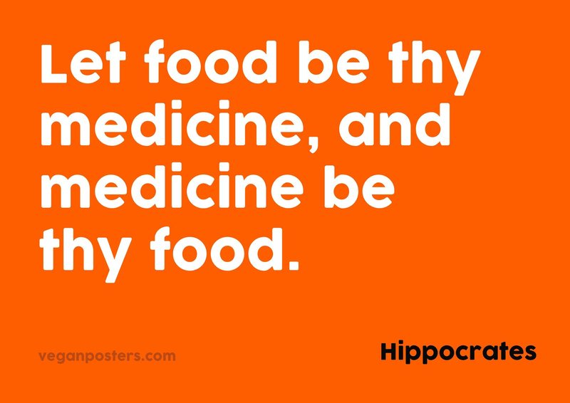 Let food be thy medicine, and medicine be thy food.