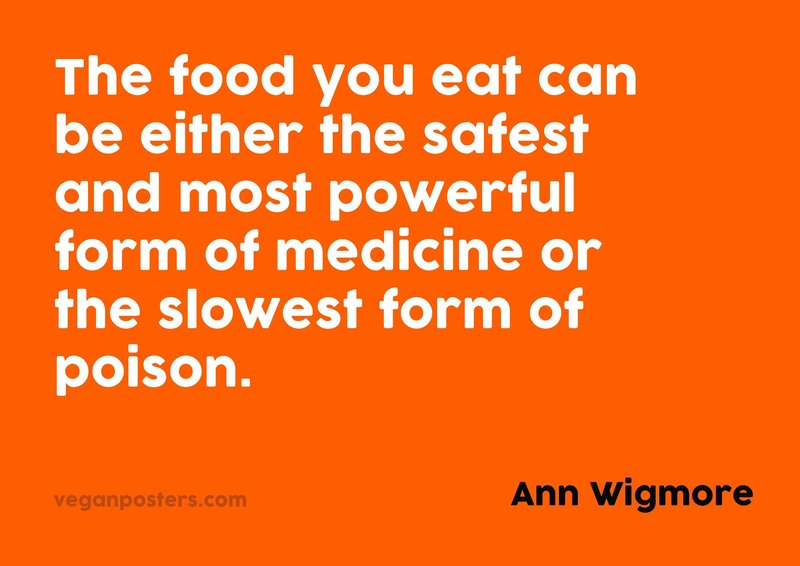 The food you eat can be either the safest and most powerful form of medicine or the slowest form of poison.