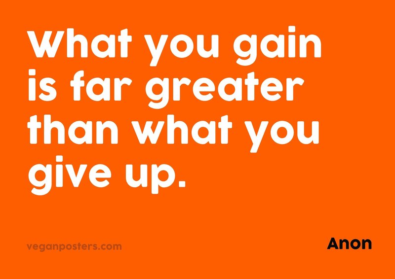What you gain is far greater than what you give up.