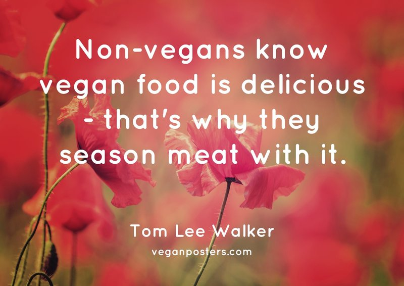 Non-vegans know vegan food is delicious - that's why they season meat with it.