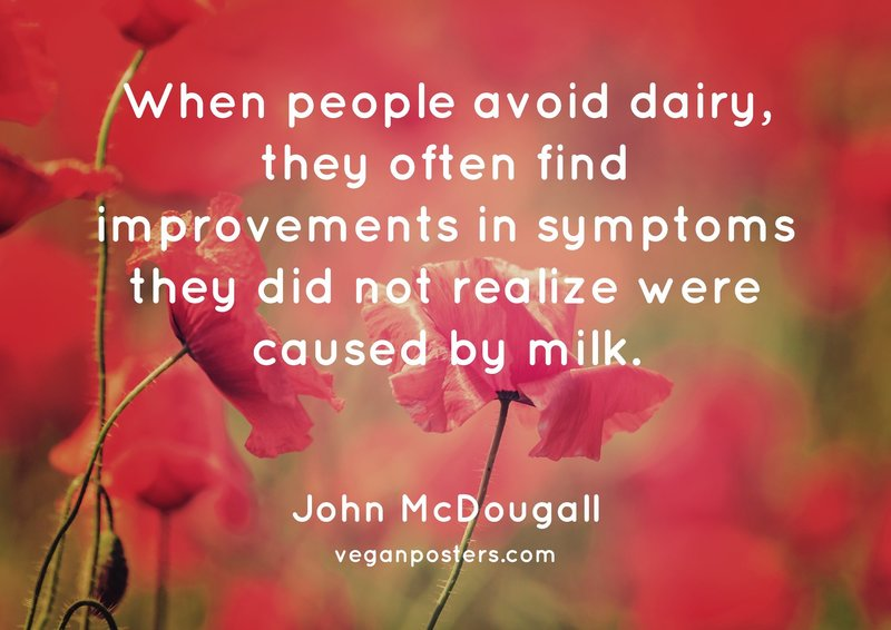 When people avoid dairy, they often find improvements in symptoms they did not realize were caused by milk.