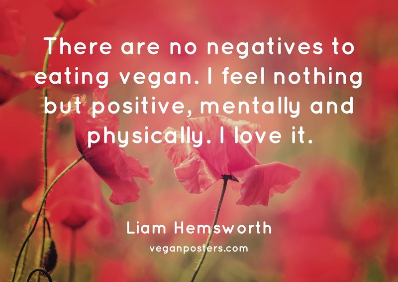 There are no negatives to eating vegan. I feel nothing but positive, mentally and physically. I love it.