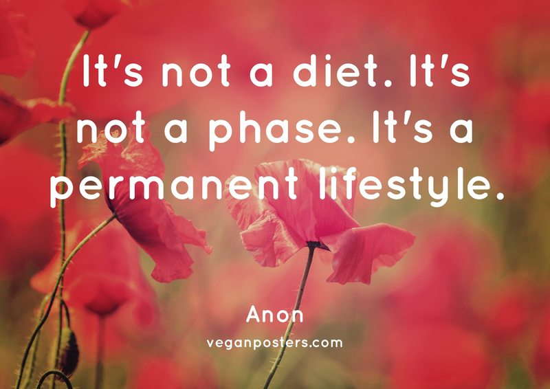 It's not a diet. It's not a phase. It's a permanent lifestyle.