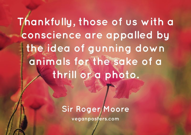 Thankfully, those of us with a conscience are appalled by the idea of gunning down animals for the sake of a thrill or a photo.