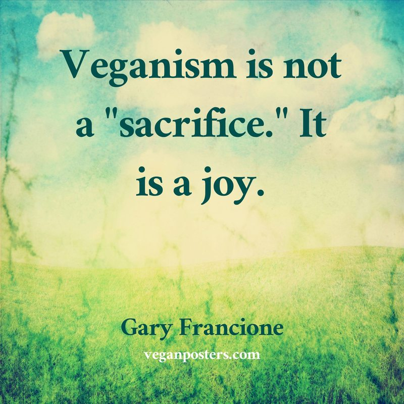 "Veganism is not a ""sacrifice."" It is a joy."