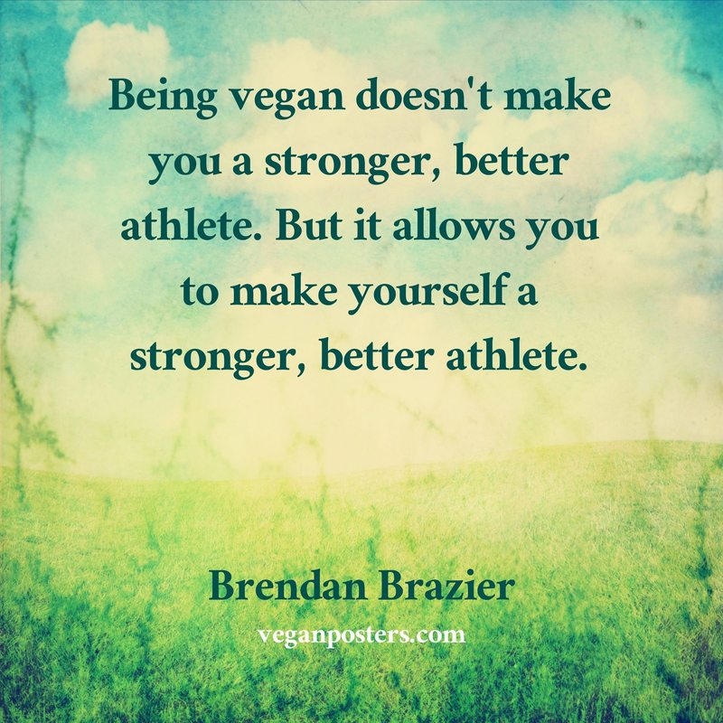 Being vegan doesn't make you a stronger, better athlete. But it allows you to make yourself a stronger, better athlete.