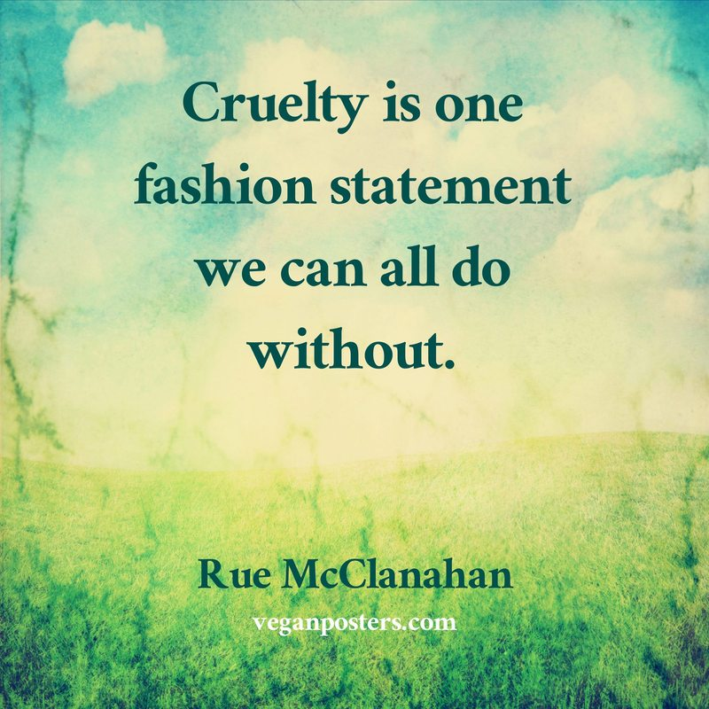 Cruelty is one fashion statement we can all do without.