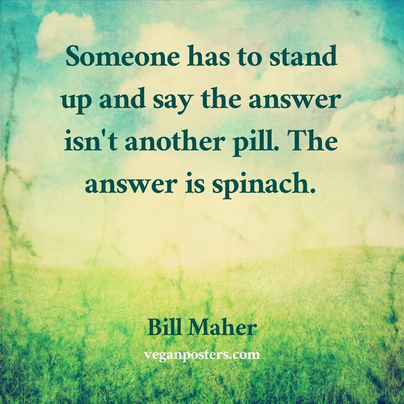 Someone has to stand up and say the answer isn't another pill. The answer is spinach.