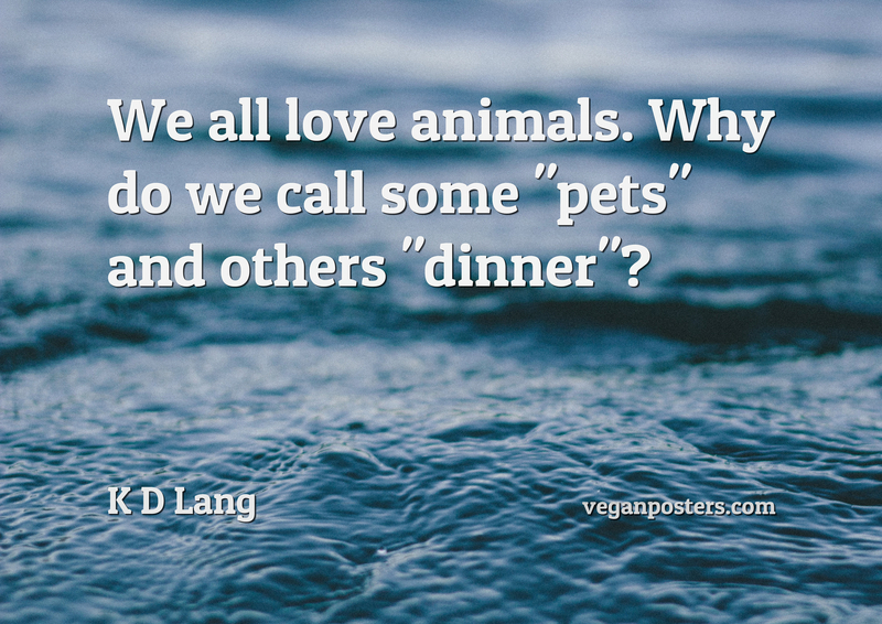 """We all love animals. Why do we call some """"pets"""" and others """"dinner""""?"""