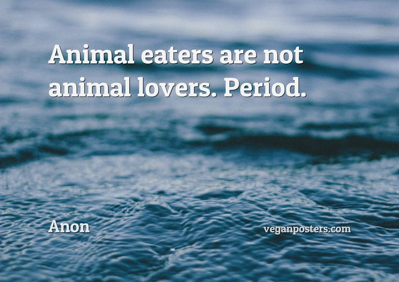 Animal eaters are not animal lovers. Period.