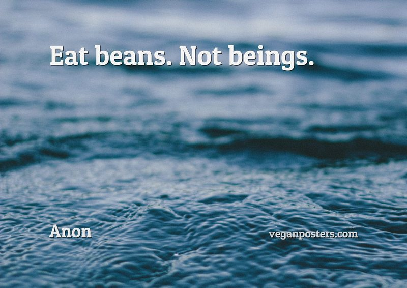Eat beans. Not beings.