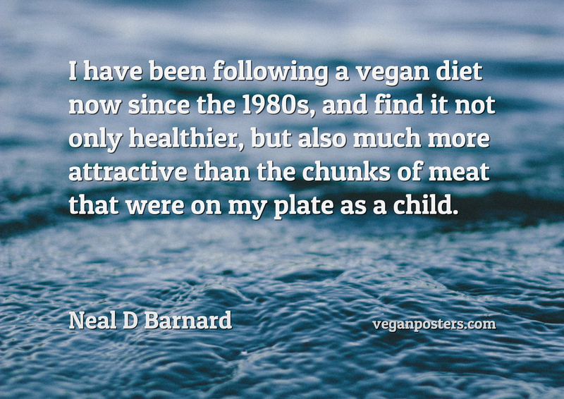 I have been following a vegan diet now since the 1980s, and find it not only healthier, but also much more attractive than the chunks of meat that were on my plate as a child.