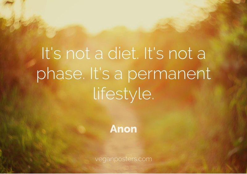 It's not a diet. It's not a phase. It's a permanent lifestyle.