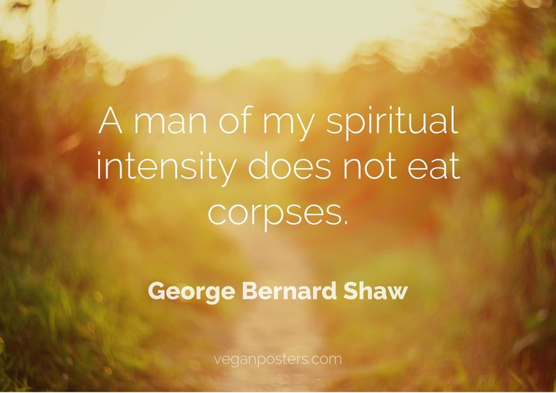 A man of my spiritual intensity does not eat corpses.